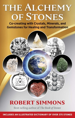 The Alchemy of Stones: Co-Creating with Crystals, Minerals, and Gemstones for Healing and Transformation - Simmons, Robert