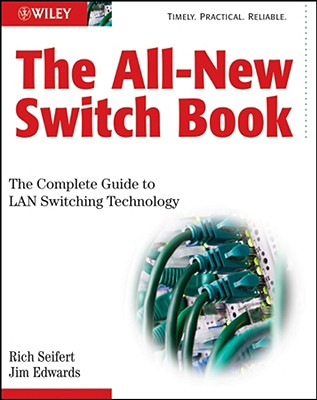 The All-New Switch Book: The Complete Guide to LAN Switching Technology - Seifert, Rich, and Edwards, James