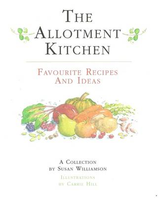 The Allotment Kitchen: Favourite Recipes and Ideas - Williamson, Susan