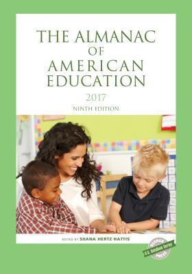 The Almanac of American Education 2017 - Hertz Hattis, Shana (Editor)