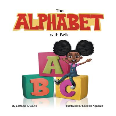 The Alphabet with Bella - O'Garro, Lorraine, and Kgabale, Katlego