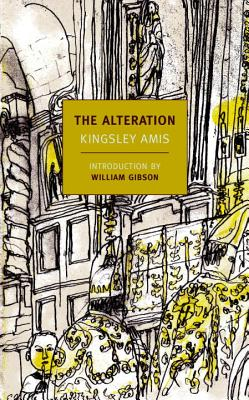 The Alteration - Amis, Kingsley, and Gibson, William, Dr. (Introduction by)