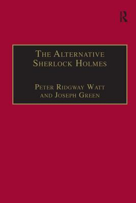 The Alternative Sherlock Holmes: Pastiches, Parodies, and Copies - Watt, Peter Ridgway, and Mitchell, Derek Robert