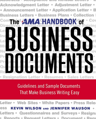The AMA Handbook of Business Documents: Guidelines and Sample Documents That Make Business Writing Easy - Wilson, Kevin, and Wauson, Jennifer