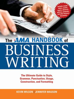 The AMA Handbook of Business Writing: The Ultimate Guide to Style, Grammar, Usage, Punctuation, Construction, and Formatting - Wilson, Kevin, and Wauson, Jennifer