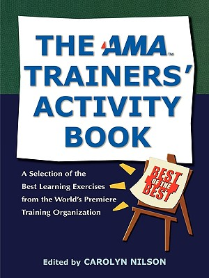 The AMA Trainers' Activity Book: A Selection of the Best Learning Exercises from the World's Premiere Training Organization - Nilson, Carolyn