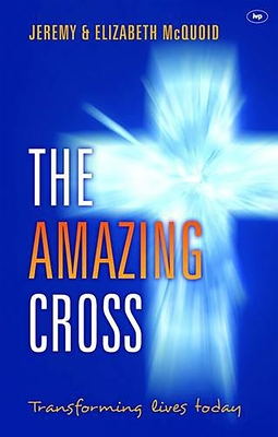The Amazing Cross: Transforming Lives Today - McQuoid, Jeremy, and McQuoid, Elizabeth