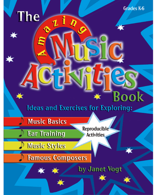 The Amazing Music Activities Book: Ideas and Exercises for Exploring: Music Basics, Ear Training, Music Styles, and Famous Composers - Vogt, Janet
