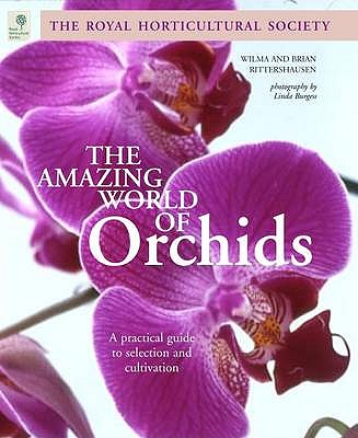 The Amazing World of Orchids: A Practical Guide to Selection and Cultivation - Rittershausen, Brian, and Rittershausen, Wilma