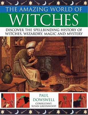 The Amazing World of Witches - Dowswell, Paul, and Greenwood, Susan, Dr. (Consultant editor)