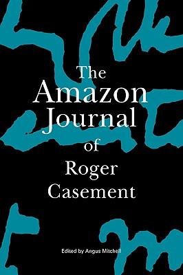 The Amazon Journal of Roger Casement - Casement, Roger, and Mitchell, Angus (Editor)