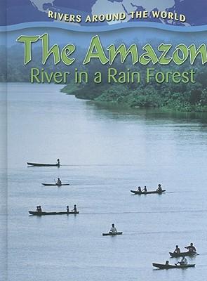 The Amazon: River in a Rain Forest - Aloian, Molly
