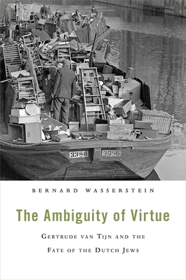 The Ambiguity of Virtue: Gertrude Van Tijn and the Fate of the Dutch Jews - Wasserstein, Bernard