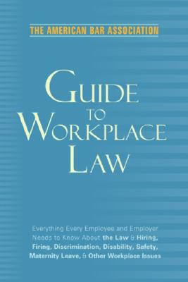 The American Bar Association Guide to Workplace Law - American Bar Association (Creator)