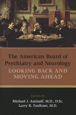 The American Board of Psychiatry and Neurology: Looking Back and Moving Ahead - Aminoff, Michael J, Prof. (Editor)
