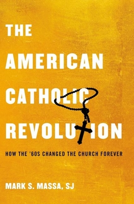 The American Catholic Revolution: How the Sixties Changed the Church Forever - Massa S J, Mark S, Dean