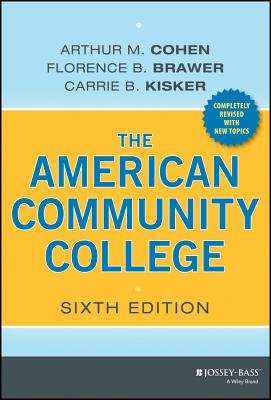 The American Community College - Cohen, Arthur M, and Brawer, Florence B, and Kisker, Carrie B