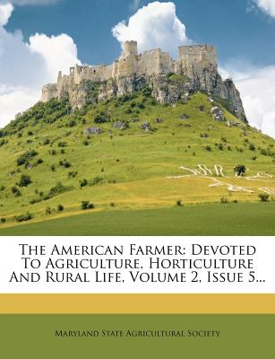 The American Farmer: Devoted to Agriculture, Horticulture and Rural Life, Volume 2, Issue 9 - Maryland State Agricultural Society (Creator)