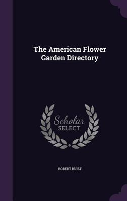 The American Flower Garden Directory - Buist, Robert