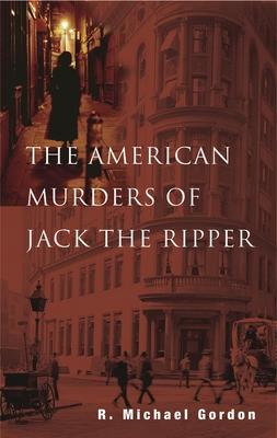 The American Murders of Jack the Ripper - Gordon, R Michael
