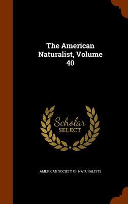 The American Naturalist, Volume 40 - American Society of Naturalists (Creator)