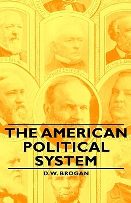 The American Political System - Brogan, D W