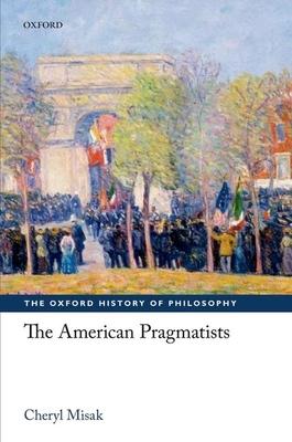 The American Pragmatists - Misak, Cheryl