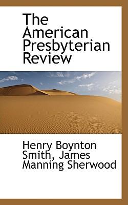 The American Presbyterian Review - Smith, Henry Boynton
