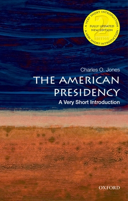 The American Presidency: A Very Short Introduction - Jones, Charles O.