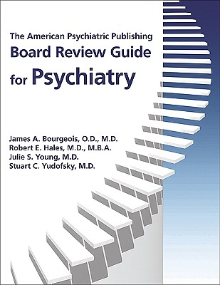 The American Psychiatric Publishing Board Review Guide for Psychiatry - Bourgeois, James A, Professor, M.D. (Editor), and Hales, Robert E, Dr., M.D. (Editor), and Young, Julie S, Dr. (Editor)