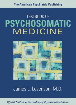 The American Psychiatric Publishing Textbook of Psychosomatic Medicine - Levenson, James L, Dr., M.D. (Editor)