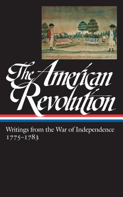 The American Revolution: Writings from the War of Independence 1775-1783 (Loa #123) - Rhodehamel, John H (Editor), and Various