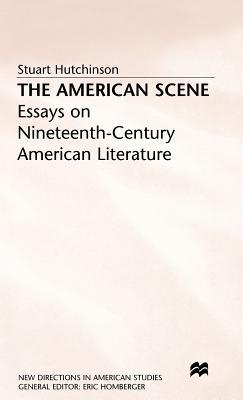 The American Scene: Essays on Nineteenth-Century American Literature - Hutchinson, Stuart