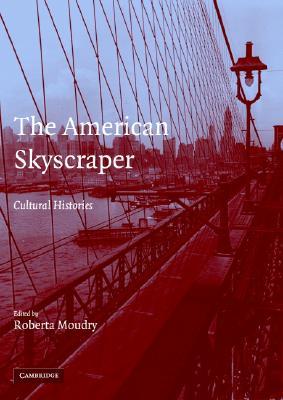 The American Skyscraper: Cultural Histories - Moudry, Roberta (Editor)