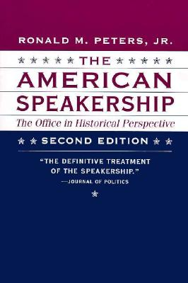 The American Speakership: The Office in Historical Perspective - Peters, Ronald M, Professor, Jr.