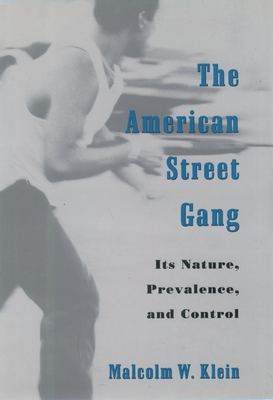 The American Street Gang: Its Nature, Prevalence, and Control - Klein, Malcolm W