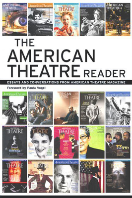 The American Theatre Reader: Essays and Conversations from American Theatre Magazine - Staff of American Theatre Magazine (Editor), and Vogel, Paula (Foreword by), and O'Quinn, Jim (Preface by)
