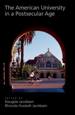 The American University in a Postsecular Age - Jacobsen, Douglas (Editor), and Jacobsen, Rhonda (Editor)