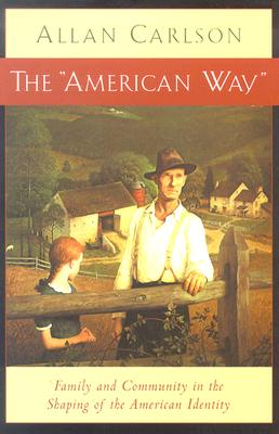 """The """"American Way"""": Family and Community in the Shaping of the American Identity - Carlson, Allan"""