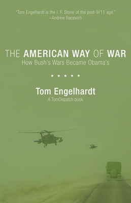 The American Way of War: How Bush's Wars Became Obama's - Engelhardt, Tom