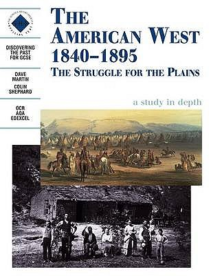The American West 1840-1895: an SHP Depth Study: Student's Book - Martin, Dave, and Shephard, Colin, and Schools History Project