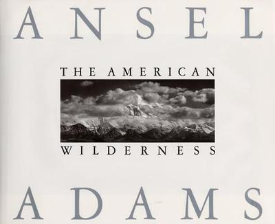 The American Wilderness - Adams, Ansel, and Stillman, Andrea G (Editor), and Turnage, William A (Introduction by)