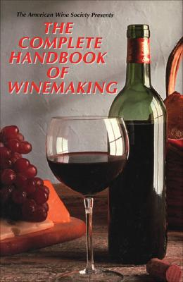The American Wine Society Presents: The Complete Handbook of Winemaking - American Wine Society, and The American Wine Society
