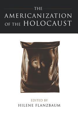 The Americanization of the Holocaust - Flanzbaum, Hilene, Professor (Editor)