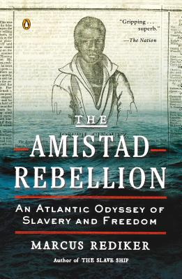 The Amistad Rebellion: An Atlantic Odyssey of Slavery and Freedom - Rediker, Marcus