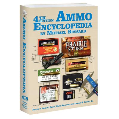 The Ammo Encyclopedia - Bussard, Michael, and Allen, John B (Editor), and Kosowski, David (Editor)