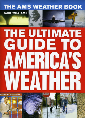 The Ams Weather Book: The Ultimate Guide to America's Weather - Williams, Jack, and Anthes, Rick (Foreword by), and Abrams, Stephanie (Foreword by)