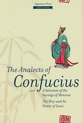The Analects of Confucius: With a Selection of the Sayings of Mencius, the Way Its Power of Laozi - Confucius, and Legge, James (Translated by), and Bowman, John S (Preface by)