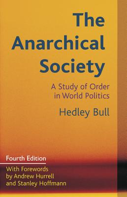 The Anarchical Society: A Study of Order in World Politics - Bull, Hedley