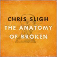 The Anatomy of Broken - Chris Sligh